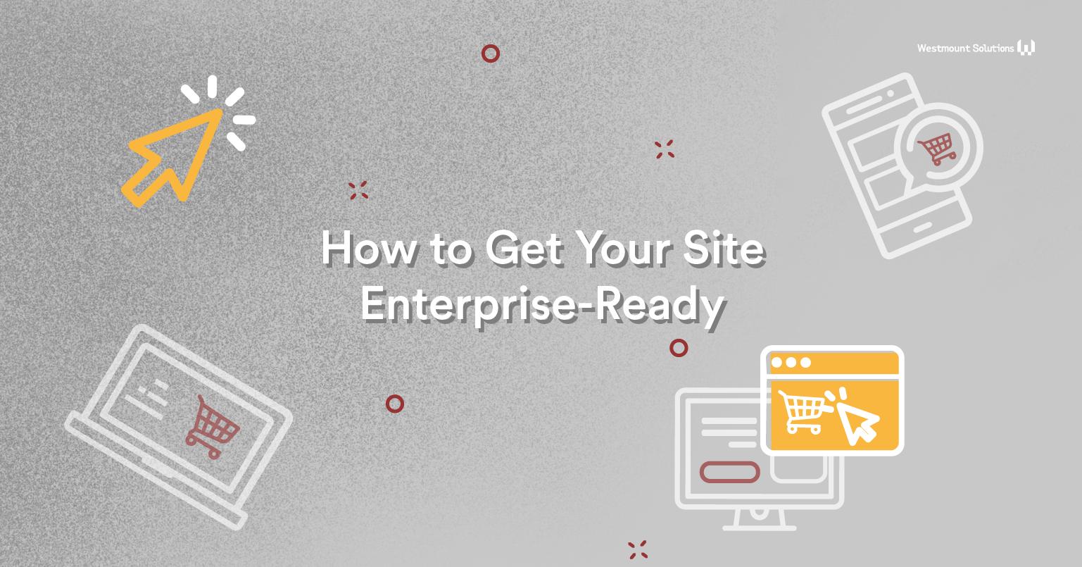 get your site enterprise ready