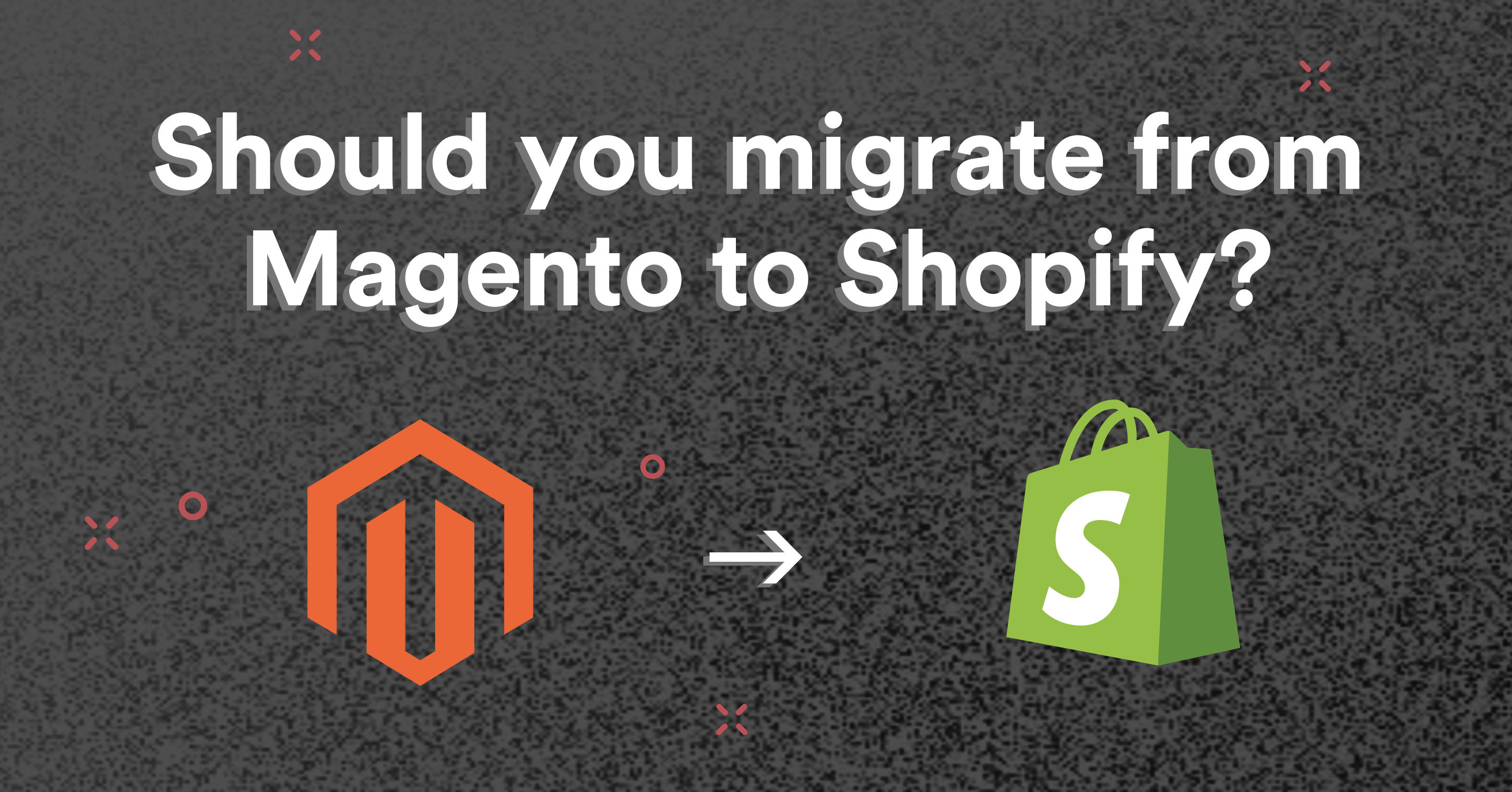 This is an image of whether or not you should migrate from Magento to Shopify.