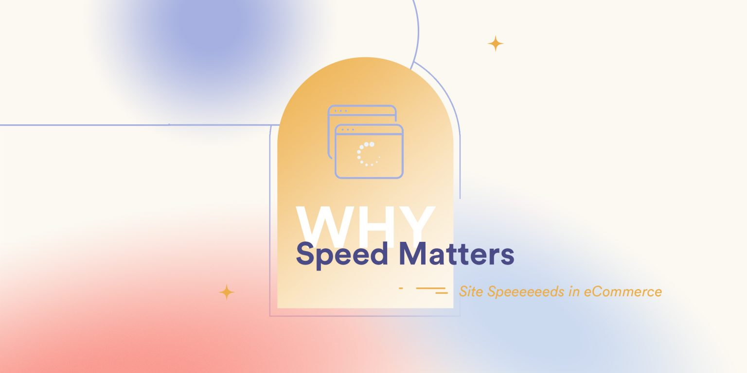 Why Store Speed Matters in eCommerce