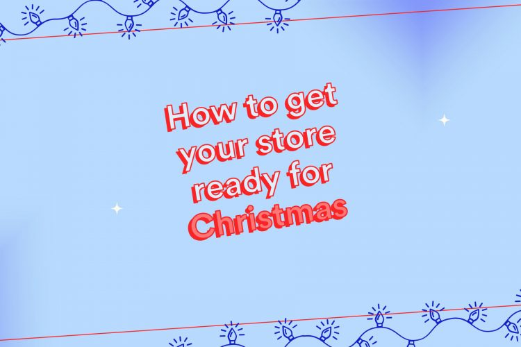 How to get your store ready for Christmas